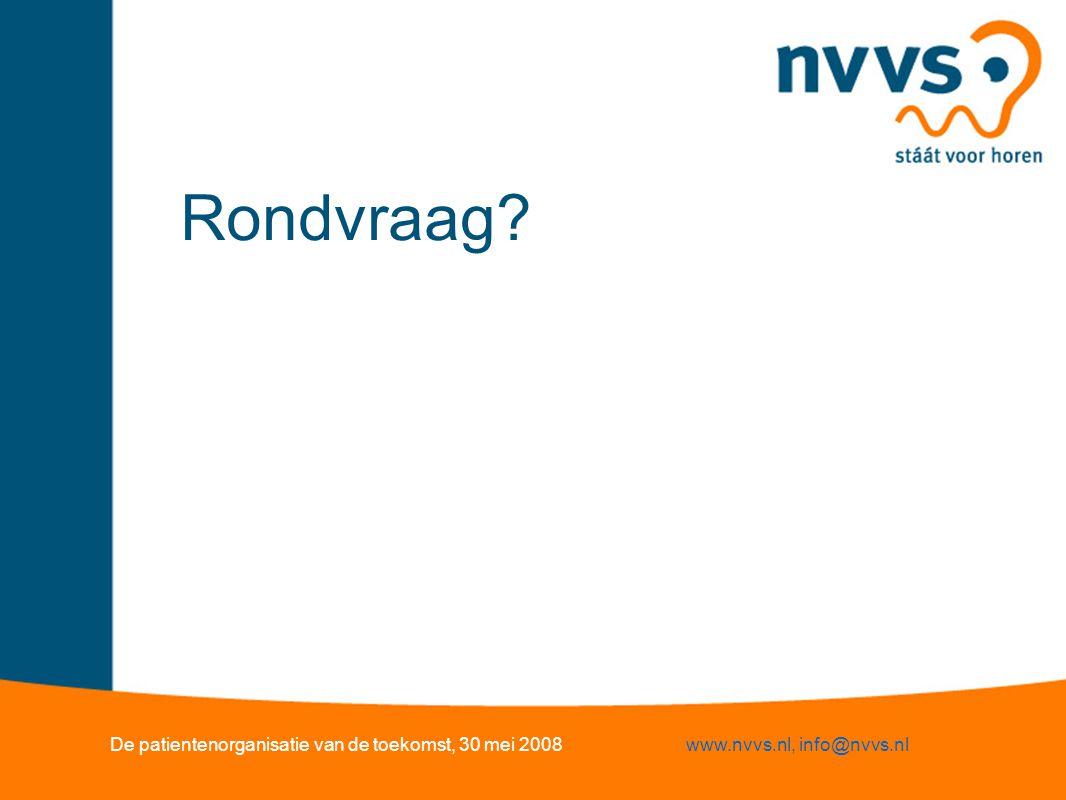 Rondvraag? De patientenorganisatie van de toekomst, 30 mei 2008www.nvvs.nl, info@nvvs.nl
