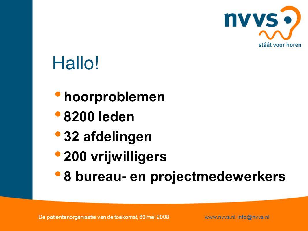 Hallo! hoorproblemen 8200 leden 32 afdelingen 200 vrijwilligers 8 bureau- en projectmedewerkers De patientenorganisatie van de toekomst, 30 mei 2008ww