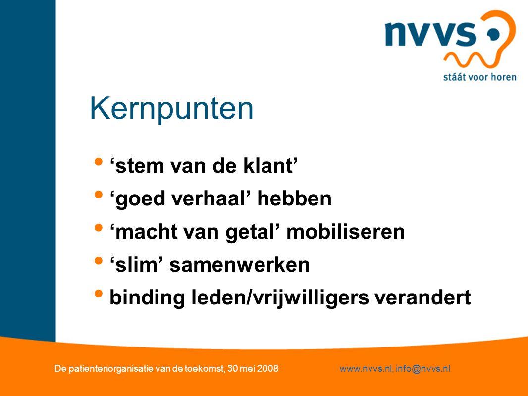 Stel: NVVS over 4 jaar… spraakmaker, 'opinion leader' boekt resultaten bekend bij iedereen positief imago: 'zij weten hoe het zit/is' onafhankelijk, sterk, ook in samenwerking vrijwilligers én professionals De patientenorganisatie van de toekomst, 30 mei 2008www.nvvs.nl, info@nvvs.nl