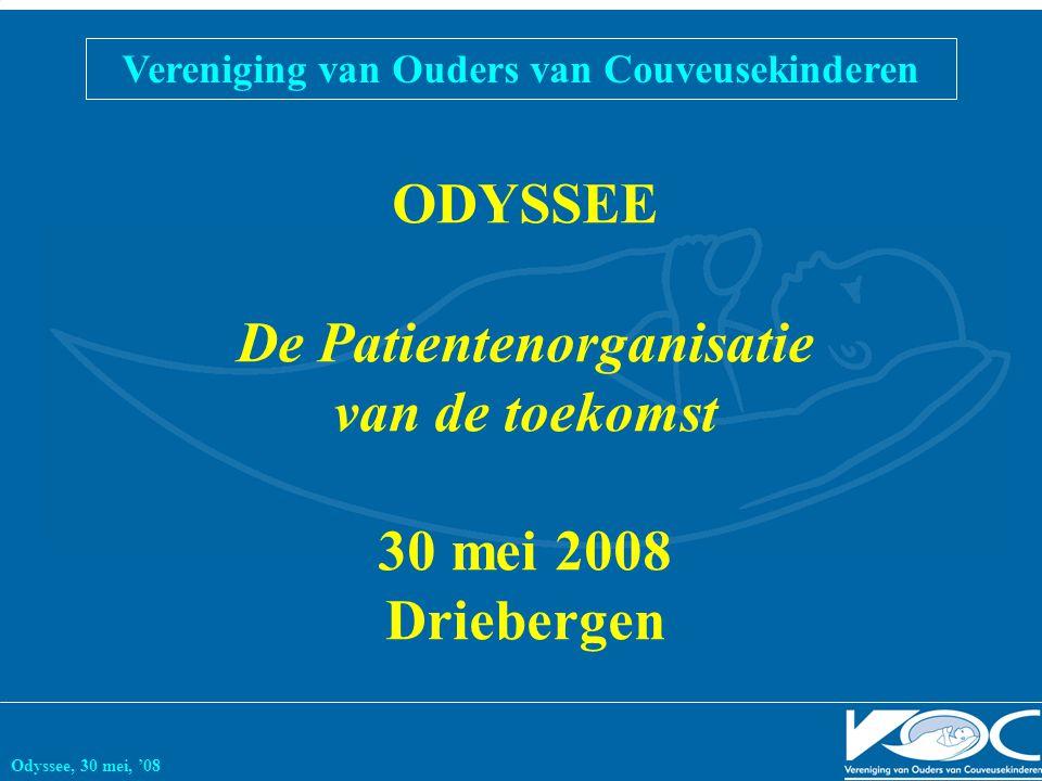 ODYSSEE De Patientenorganisatie van de toekomst 30 mei 2008 Driebergen Vereniging van Ouders van Couveusekinderen Odyssee, 30 mei, '08