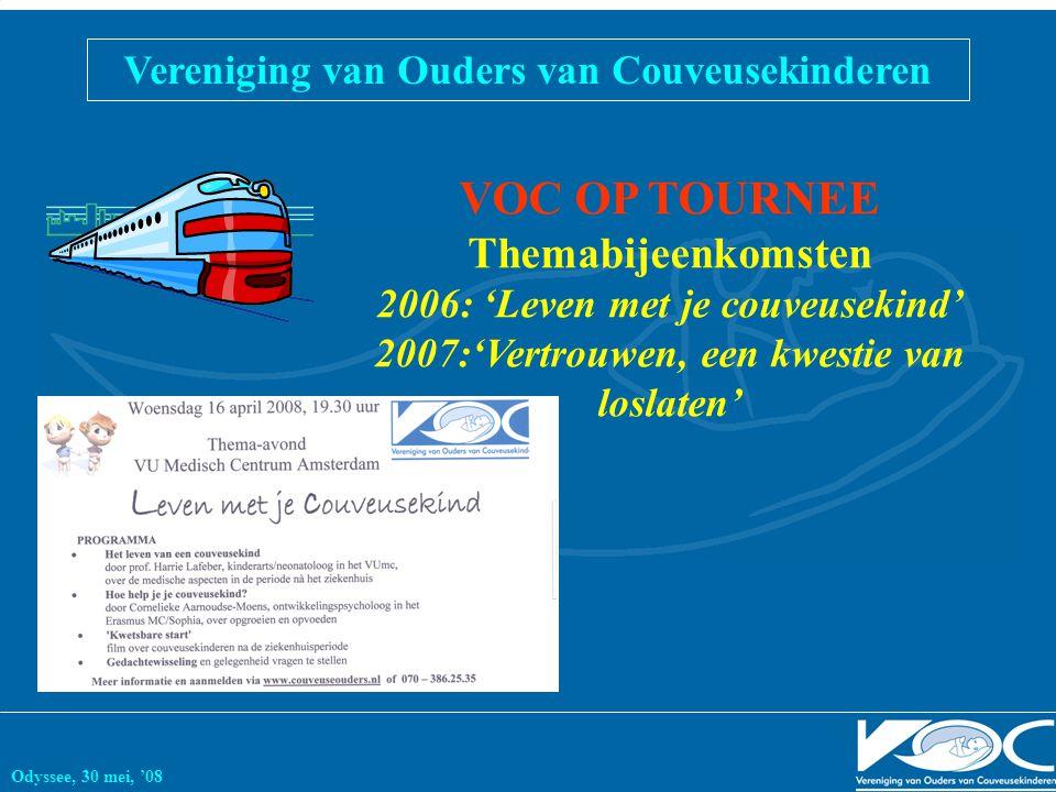 Vereniging van Ouders van Couveusekinderen Odyssee, 30 mei, '08 VOC OP TOURNEE Themabijeenkomsten 2006: 'Leven met je couveusekind' 2007:'Vertrouwen, een kwestie van loslaten'