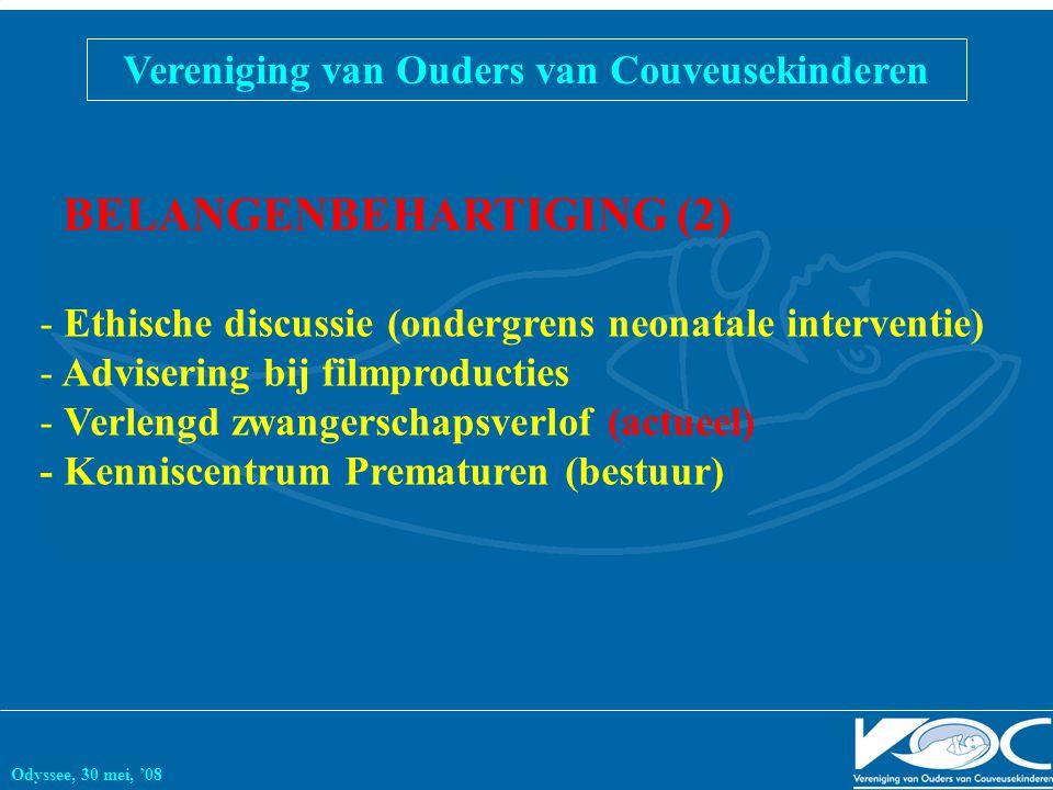 Vereniging van Ouders van Couveusekinderen Odyssee, 30 mei, '08 BELANGENBEHARTIGING (2) - Ethische discussie (ondergrens neonatale interventie) - Advisering bij filmproducties - Verlengd zwangerschapsverlof (actueel) - Kenniscentrum Prematuren (bestuur)