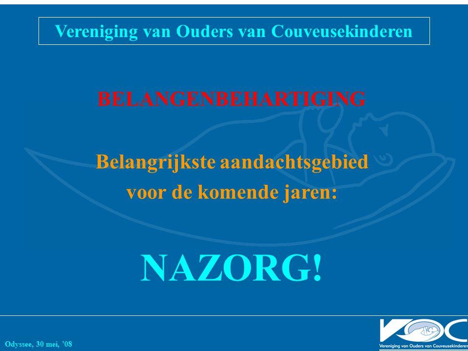 Vereniging van Ouders van Couveusekinderen Odyssee, 30 mei, '08 BELANGENBEHARTIGING Belangrijkste aandachtsgebied voor de komende jaren: NAZORG!