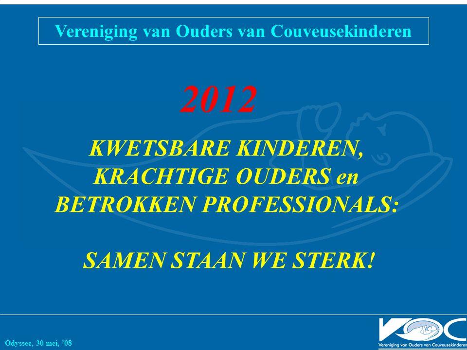 Vereniging van Ouders van Couveusekinderen Odyssee, 30 mei, '08 2012 KWETSBARE KINDEREN, KRACHTIGE OUDERS en BETROKKEN PROFESSIONALS: SAMEN STAAN WE S