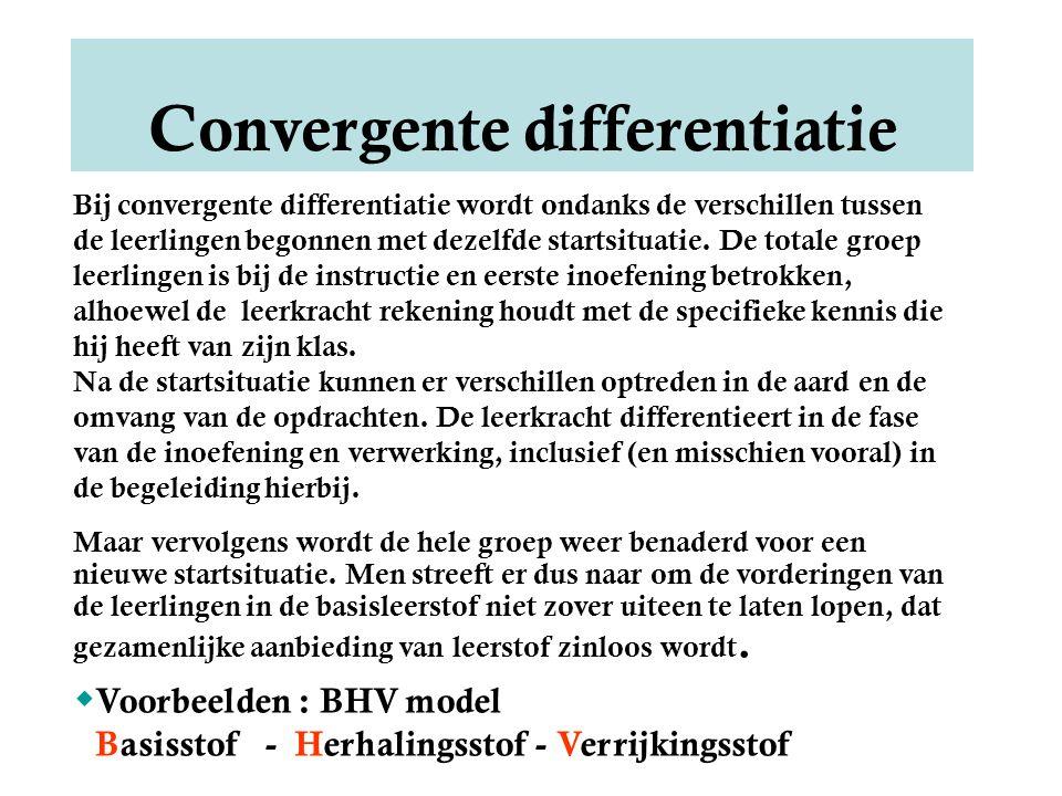 Convergente differentiatie Bij convergente differentiatie wordt ondanks de verschillen tussen de leerlingen begonnen met dezelfde startsituatie.