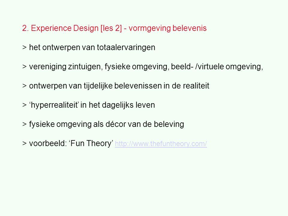 2. Experience Design [les 2] - vormgeving belevenis > het ontwerpen van totaalervaringen > vereniging zintuigen, fysieke omgeving, beeld- /virtuele om