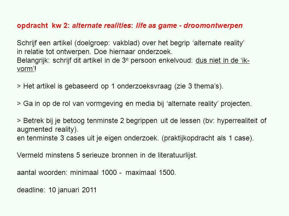 opdracht kw 2: alternate realities: life as game - droomontwerpen Schrijf een artikel (doelgroep: vakblad) over het begrip 'alternate reality' in relatie tot ontwerpen.
