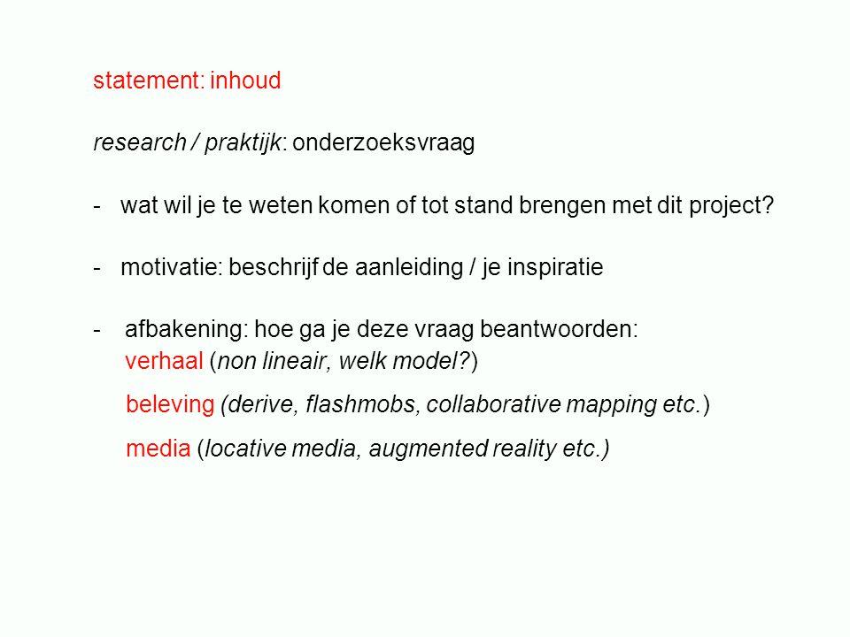 statement: inhoud research / praktijk: onderzoeksvraag - wat wil je te weten komen of tot stand brengen met dit project.