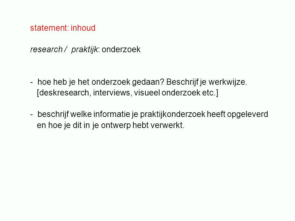 statement: inhoud research / praktijk: onderzoek - hoe heb je het onderzoek gedaan.