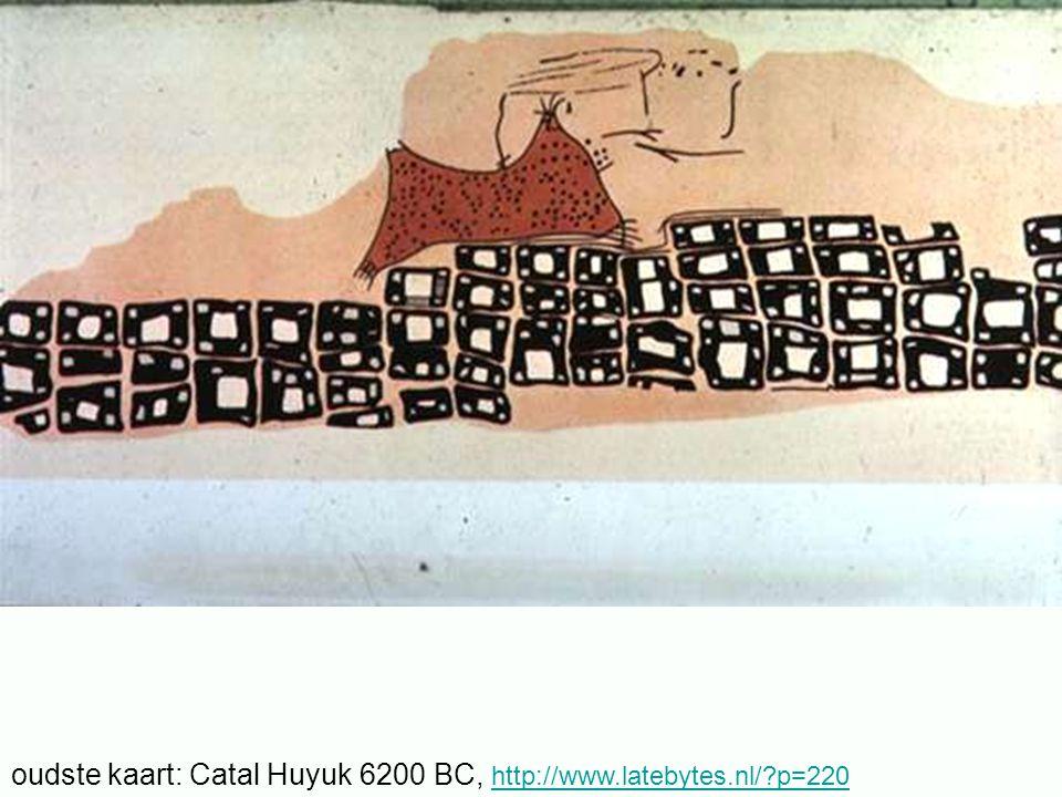 oudste kaart: Catal Huyuk 6200 BC, http://www.latebytes.nl/?p=220 http://www.latebytes.nl/?p=220