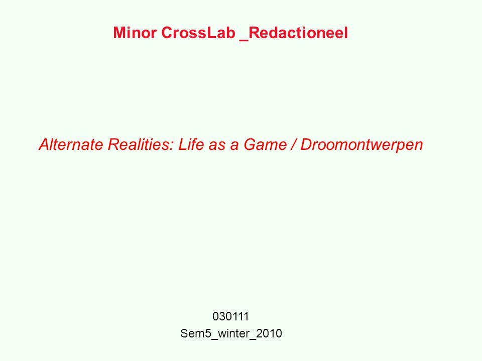 Minor CrossLab _Redactioneel Alternate Realities: Life as a Game / Droomontwerpen 030111 Sem5_winter_2010