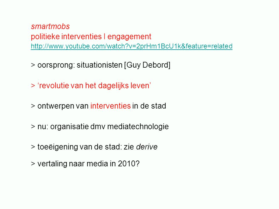 smartmobs politieke interventies I engagement http://www.youtube.com/watch?v=2prHm1BcU1k&feature=related > oorsprong: situationisten [Guy Debord] > 'r