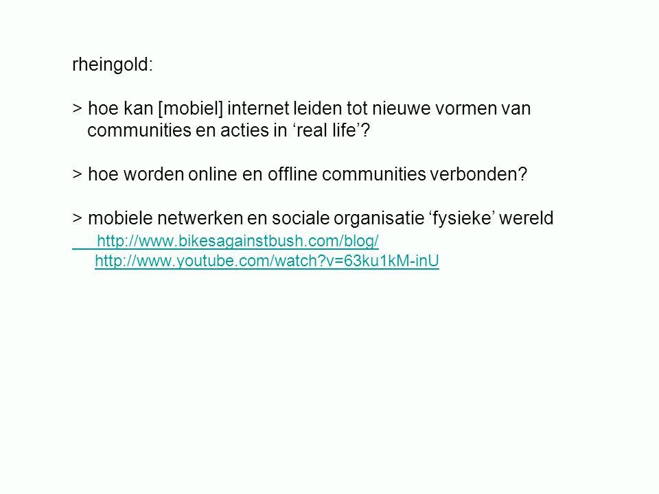 rheingold: > hoe kan [mobiel] internet leiden tot nieuwe vormen van communities en acties in 'real life'? > hoe worden online en offline communities v