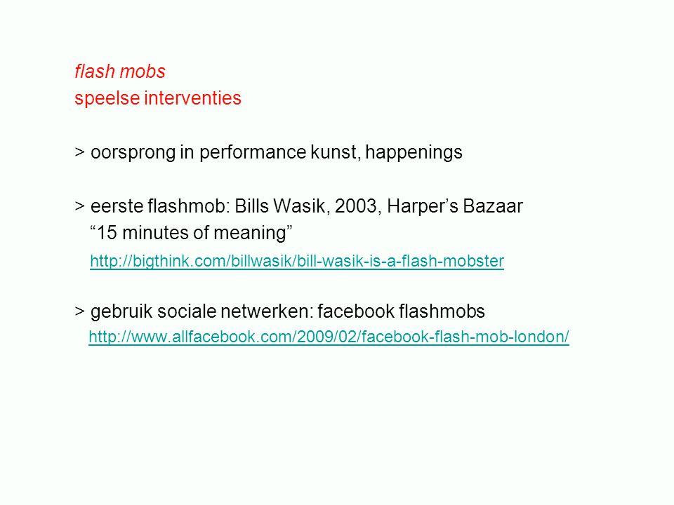 """speelse interventies > oorsprong in performance kunst, happenings > eerste flashmob: Bills Wasik, 2003, Harper's Bazaar """"15 minutes of meaning"""" http:/"""