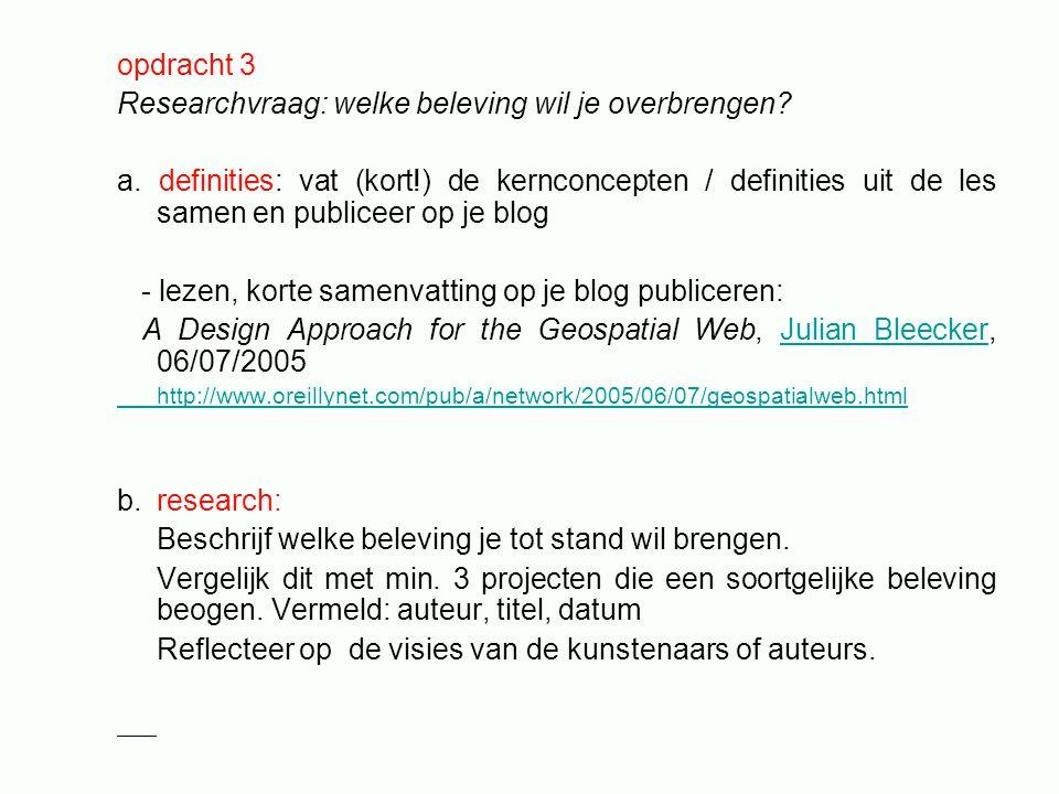 opdracht 3 Researchvraag: welke beleving wil je overbrengen? a. definities: vat (kort!) de kernconcepten / definities uit de les samen en publiceer op