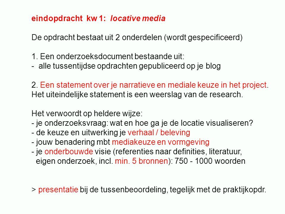 eindopdracht kw 1: locative media De opdracht bestaat uit 2 onderdelen (wordt gespecificeerd) 1. Een onderzoeksdocument bestaande uit: - alle tussenti