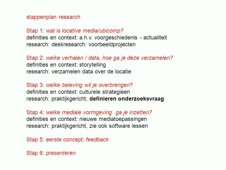 stappenplan research Stap 1: wat is locative media/ubicomp? definities en context: a.h.v. voorgeschiedenis - actualiteit research: deskresearch: voorb