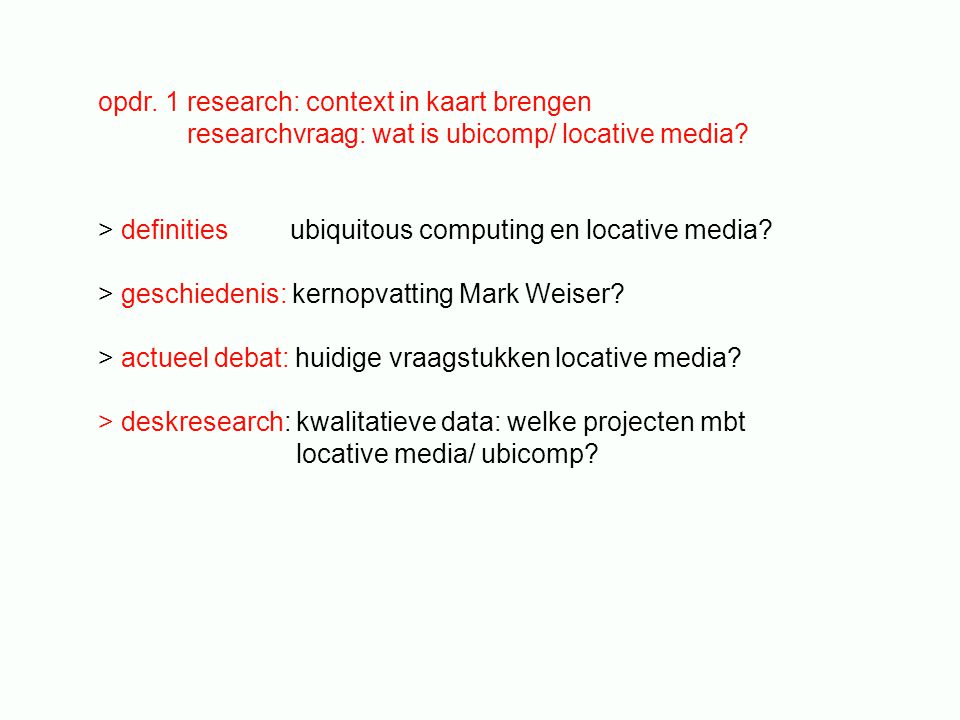 opdr. 1 research: context in kaart brengen researchvraag: wat is ubicomp/ locative media? > definities ubiquitous computing en locative media? > gesch