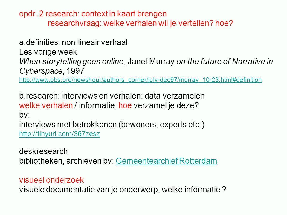 opdr. 2 research: context in kaart brengen researchvraag: welke verhalen wil je vertellen? hoe? a.definities: non-lineair verhaal Les vorige week When