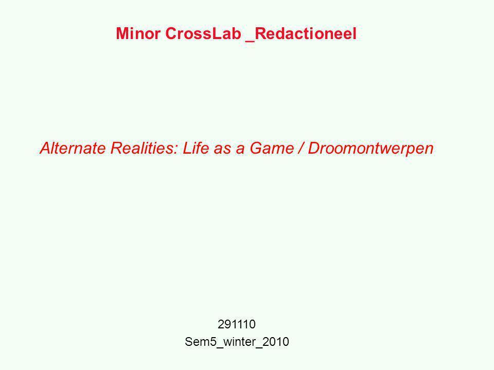 Minor CrossLab _Redactioneel Alternate Realities: Life as a Game / Droomontwerpen 291110 Sem5_winter_2010