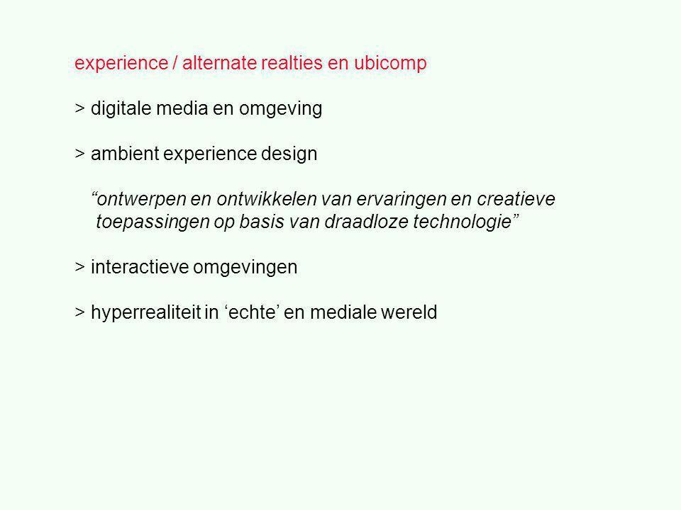 experience / alternate realties en ubicomp > digitale media en omgeving > ambient experience design ontwerpen en ontwikkelen van ervaringen en creatieve toepassingen op basis van draadloze technologie > interactieve omgevingen > hyperrealiteit in 'echte' en mediale wereld