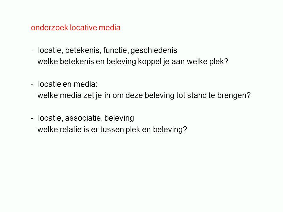onderzoek locative media - locatie, betekenis, functie, geschiedenis welke betekenis en beleving koppel je aan welke plek? - locatie en media: welke m