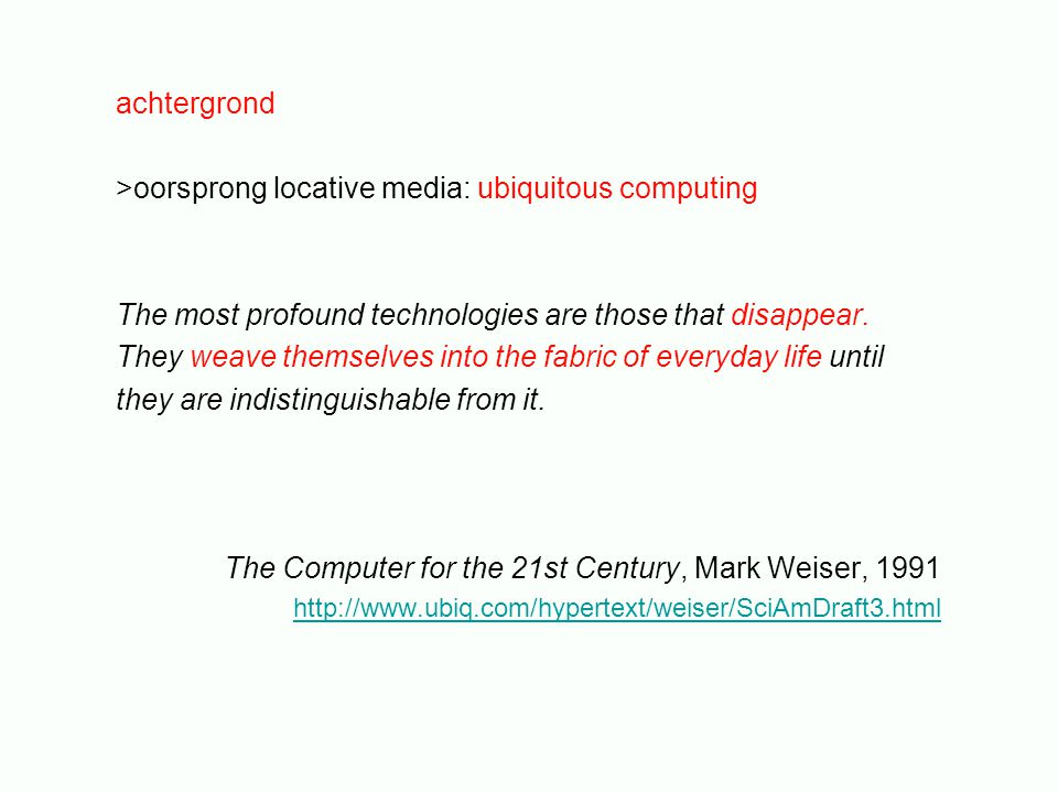 achtergrond >oorsprong locative media: ubiquitous computing The most profound technologies are those that disappear.