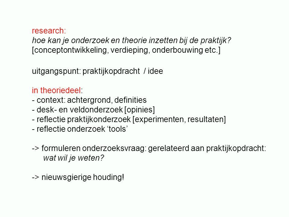 research: hoe kan je onderzoek en theorie inzetten bij de praktijk? [conceptontwikkeling, verdieping, onderbouwing etc.] uitgangspunt: praktijkopdrach