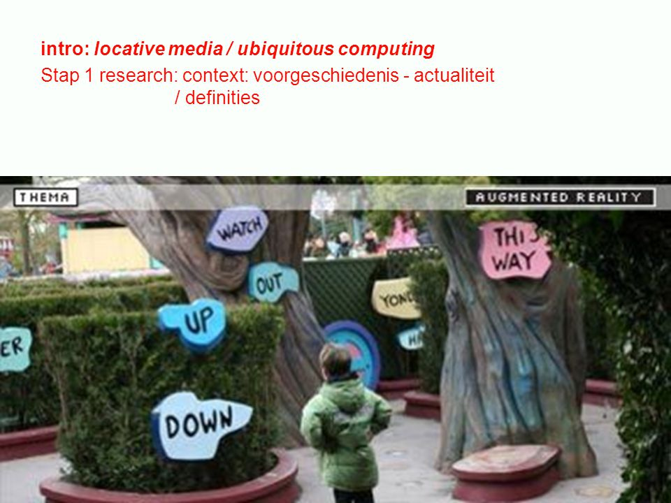intro: locative media / ubiquitous computing Stap 1 research: context: voorgeschiedenis - actualiteit / definities