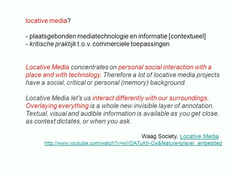 locative media? - plaatsgebonden mediatechnologie en informatie [contextueel] - kritische praktijk t.o.v. commerciele toepassingen Locative Media conc