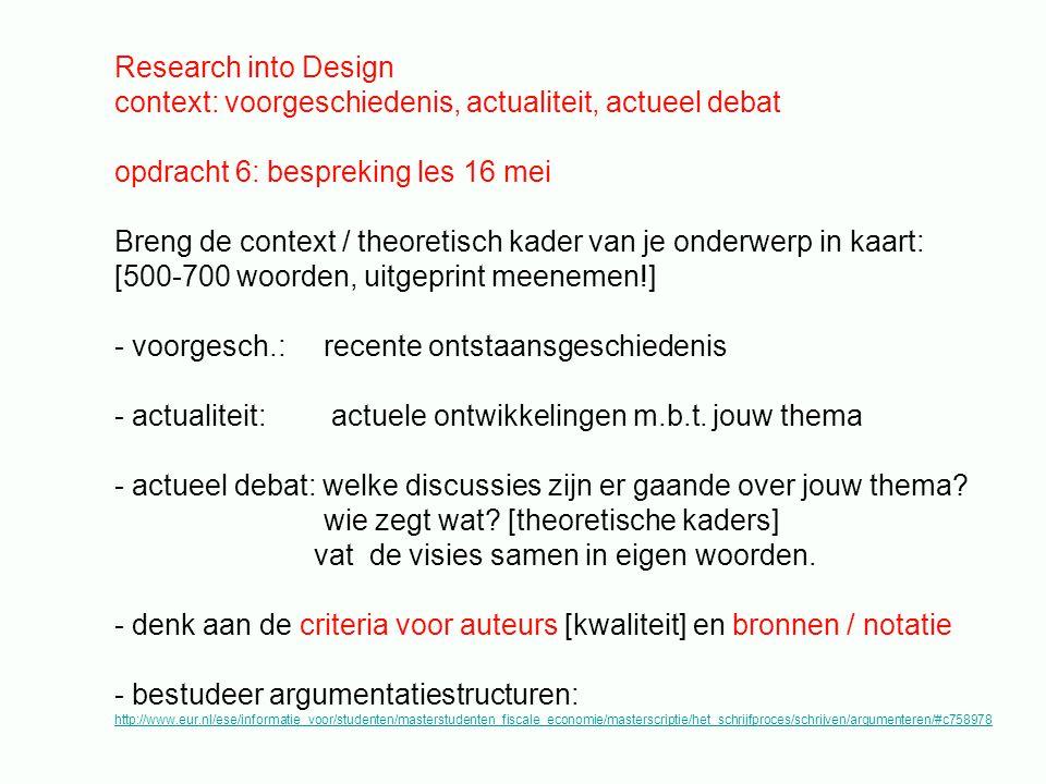 Research into Design context: voorgeschiedenis, actualiteit, actueel debat opdracht 6: bespreking les 16 mei Breng de context / theoretisch kader van