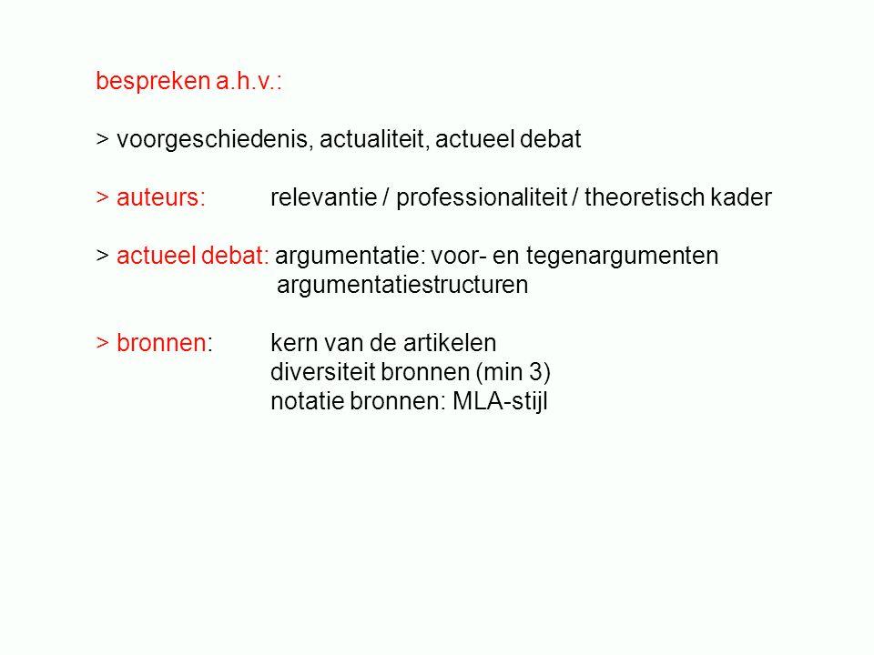 bespreken a.h.v.: > voorgeschiedenis, actualiteit, actueel debat > auteurs: relevantie / professionaliteit / theoretisch kader > actueel debat: argume