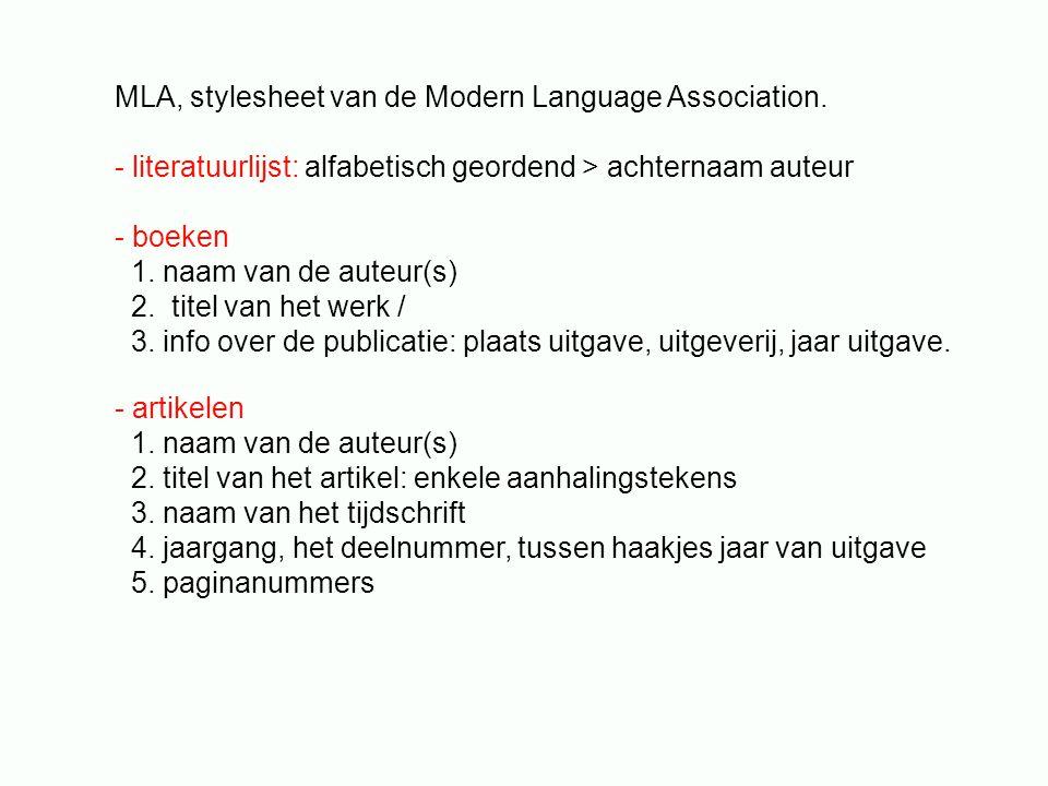 MLA, stylesheet van de Modern Language Association. - literatuurlijst: alfabetisch geordend > achternaam auteur - boeken 1. naam van de auteur(s) 2. t