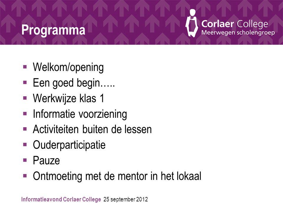 Informatieavond Corlaer College 25 september 2012 Programma  Welkom/opening  Een goed begin…..  Werkwijze klas 1  Informatie voorziening  Activit