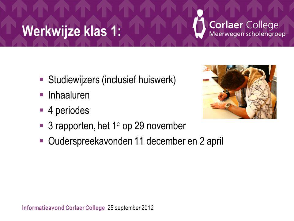 Werkwijze klas 1:  Studiewijzers (inclusief huiswerk)  Inhaaluren  4 periodes  3 rapporten, het 1 e op 29 november  Ouderspreekavonden 11 december en 2 april Informatieavond Corlaer College 25 september 2012
