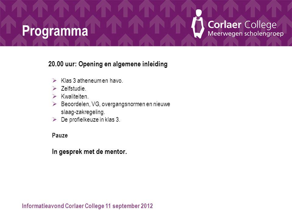 Informatieavond Corlaer College 11 september 2012 Programma 20.00 uur: Opening en algemene inleiding  Klas 3 atheneum en havo.  Zelfstudie.  Kwalit