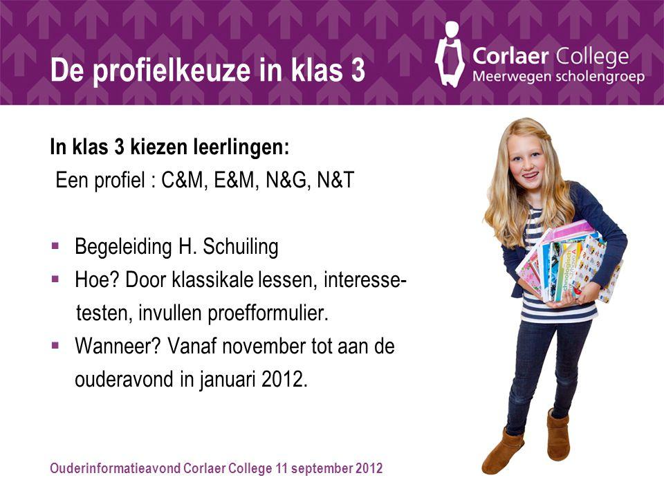 Ouderinformatieavond Corlaer College 11 september 2012 De profielkeuze in klas 3 In klas 3 kiezen leerlingen: Een profiel : C&M, E&M, N&G, N&T  Begel