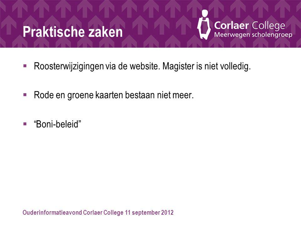 Ouderinformatieavond Corlaer College 11 september 2012 Praktische zaken  Roosterwijzigingen via de website. Magister is niet volledig.  Rode en groe