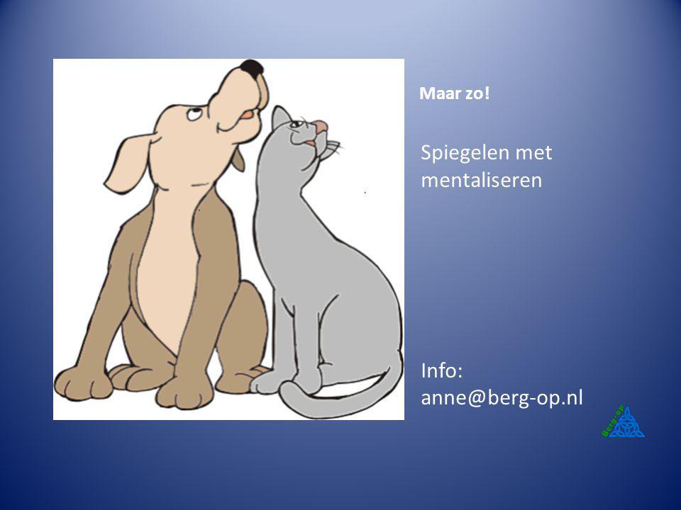 Maar zo! Spiegelen met mentaliseren Info: anne@berg-op.nl