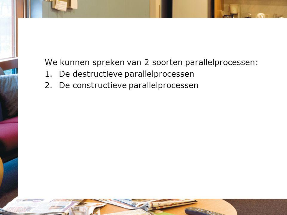 We kunnen spreken van 2 soorten parallelprocessen: 1.De destructieve parallelprocessen 2.De constructieve parallelprocessen