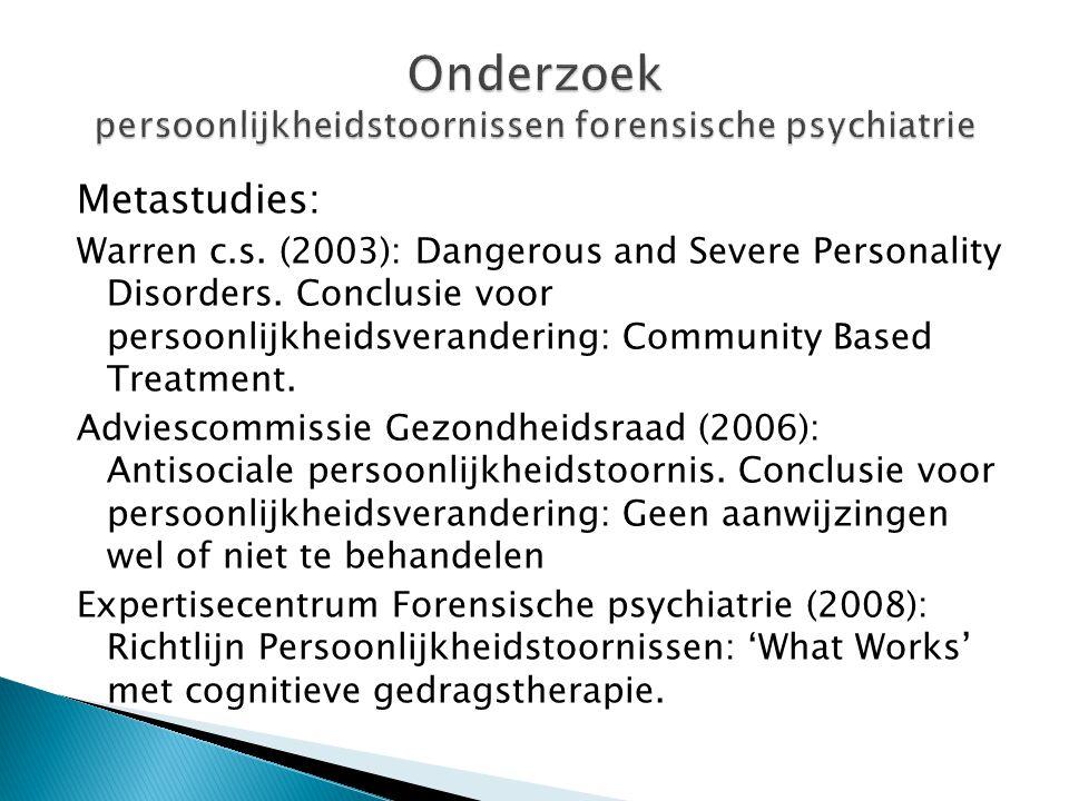 Metastudies: Warren c.s. (2003): Dangerous and Severe Personality Disorders. Conclusie voor persoonlijkheidsverandering: Community Based Treatment. Ad