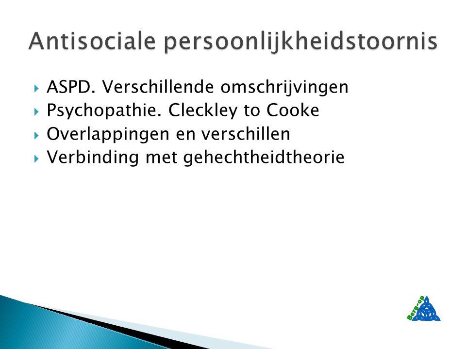  ASPD. Verschillende omschrijvingen  Psychopathie.
