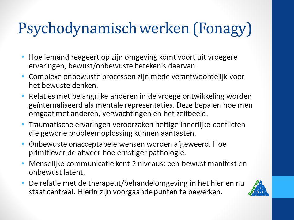 Psychodynamisch werken (Fonagy) Hoe iemand reageert op zijn omgeving komt voort uit vroegere ervaringen, bewust/onbewuste betekenis daarvan. Complexe