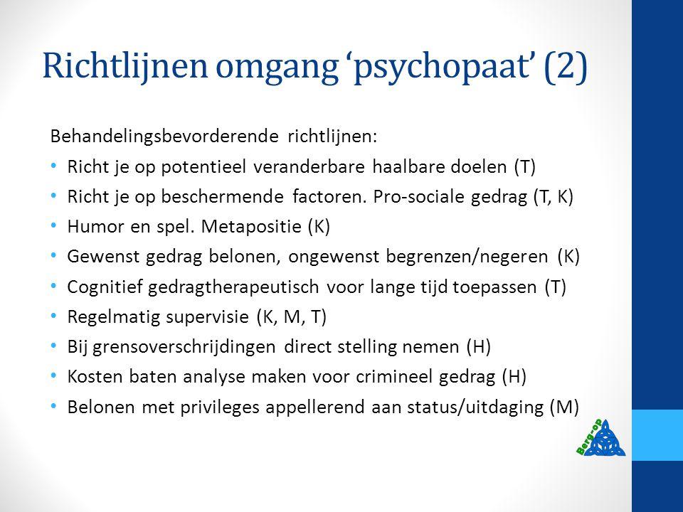Richtlijnen omgang 'psychopaat' (2) Behandelingsbevorderende richtlijnen: Richt je op potentieel veranderbare haalbare doelen (T) Richt je op bescherm