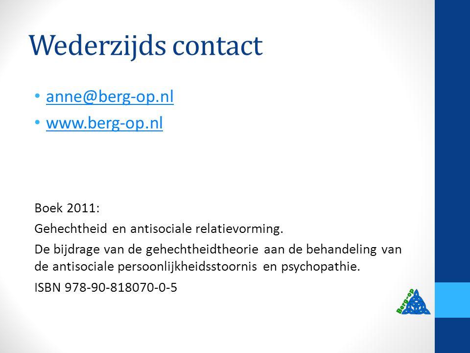 Wederzijds contact anne@berg-op.nl www.berg-op.nl Boek 2011: Gehechtheid en antisociale relatievorming. De bijdrage van de gehechtheidtheorie aan de b
