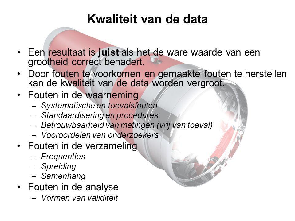 Kwaliteit van de data Een resultaat is juist als het de ware waarde van een grootheid correct benadert. Door fouten te voorkomen en gemaakte fouten te