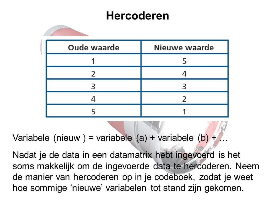 Hercoderen Variabele (nieuw ) = variabele (a) + variabele (b) + … Nadat je de data in een datamatrix hebt ingevoerd is het soms makkelijk om de ingevo