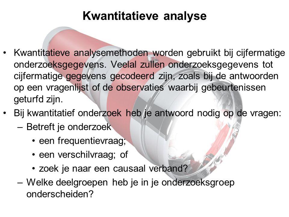 Kwantitatieve analyse Kwantitatieve analysemethoden worden gebruikt bij cijfermatige onderzoeksgegevens. Veelal zullen onderzoeksgegevens tot cijferma