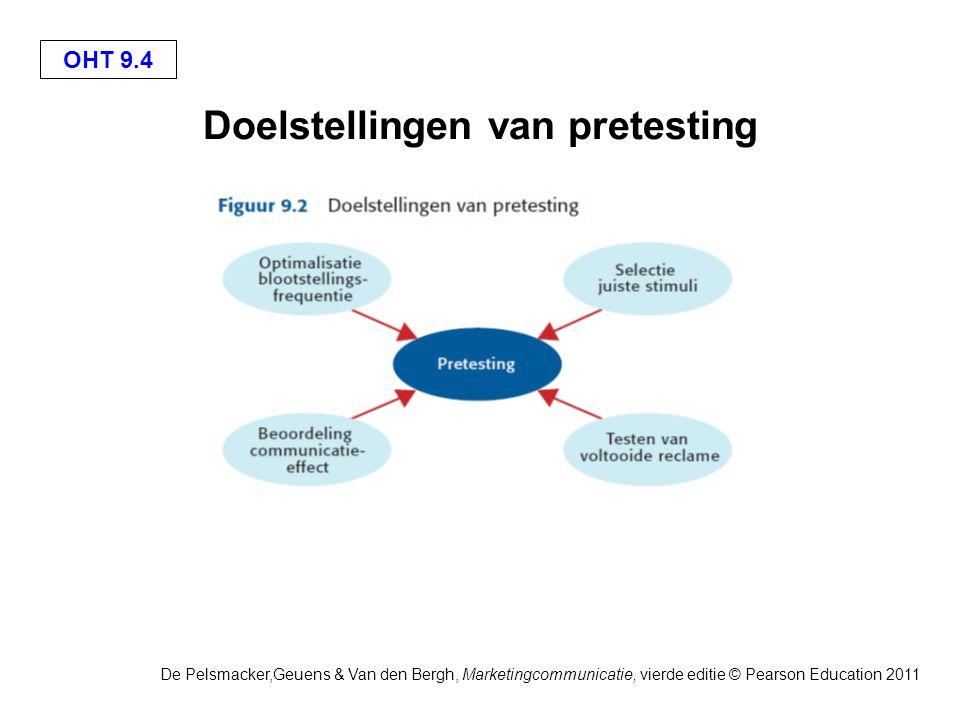 OHT 9.5 De Pelsmacker,Geuens & Van den Bergh, Marketingcommunicatie, vierde editie © Pearson Education 2011 Methoden van pretesting