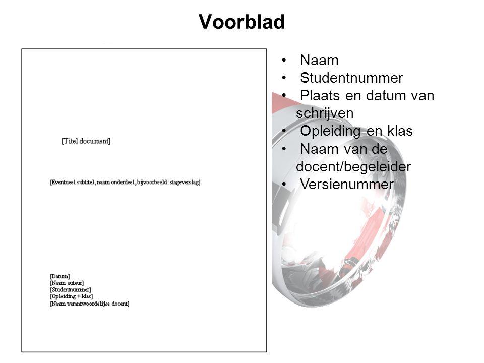 Voorblad Naam Studentnummer Plaats en datum van schrijven Opleiding en klas Naam van de docent/begeleider Versienummer